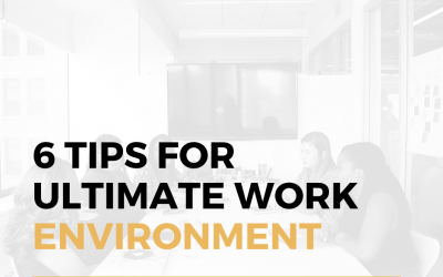 6 Tips for Building the Ultimate Work Environment